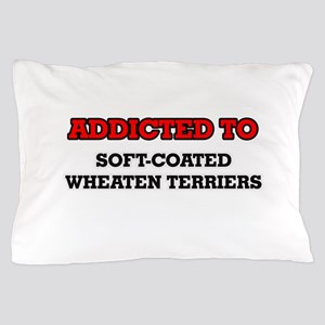 Addicted to Soft-Coated Wheaten Terrie Pillow Case