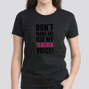 Don't Make Me Use My Teacher Voice T-Shirt