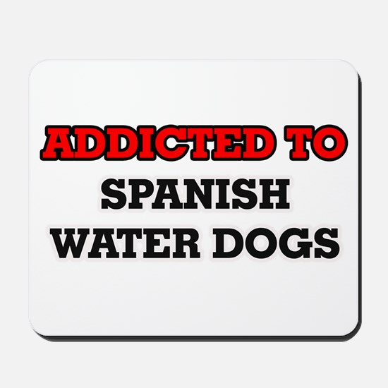 Addicted to Spanish Water Dogs Mousepad