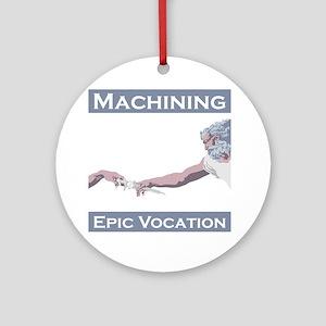 Machining, Epic Vocation Round Ornament