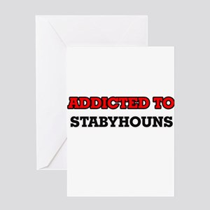 Addicted to Stabyhouns Greeting Cards