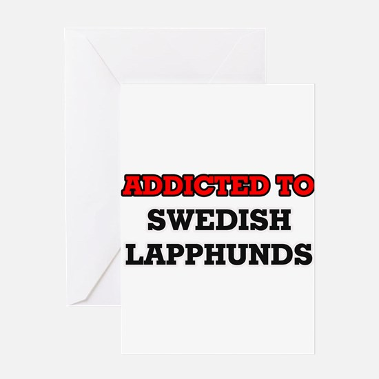 Addicted to Swedish Lapphunds Greeting Cards