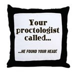 Your Proctologist Called Throw Pillow