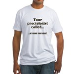 Your Proctologist Called Fitted T-Shirt