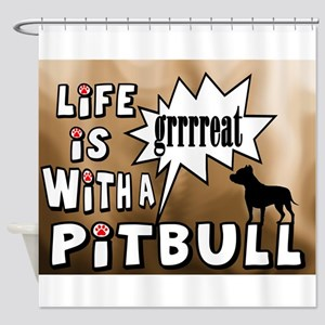 Life Is Great With A Pitbull Shower Curtain