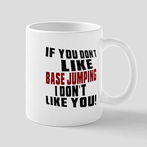 You Don't Like Base Jumping I Don't Lik Mug