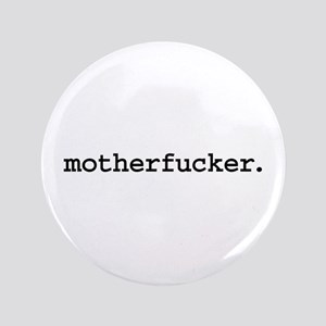 """motherfucker. 3.5"""" Button"""