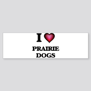I Love Prairie Dogs Bumper Sticker