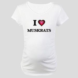 I Love Muskrats Maternity T-Shirt