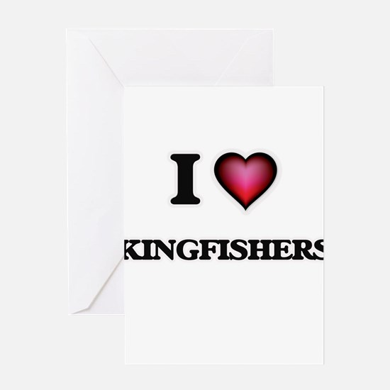 I Love Kingfishers Greeting Cards