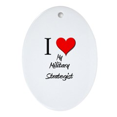 I Love My Military Strategist Oval Ornament