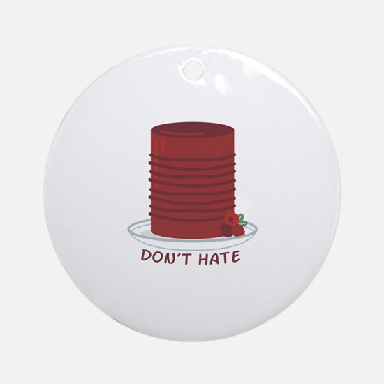 Dont Hate Cranberries Round Ornament