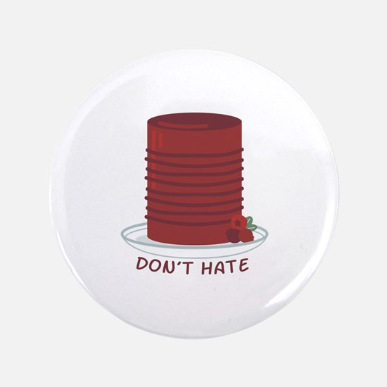 Dont Hate Cranberries Button