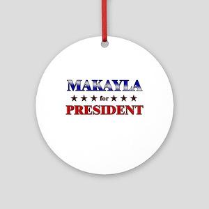 MAKAYLA for president Ornament (Round)