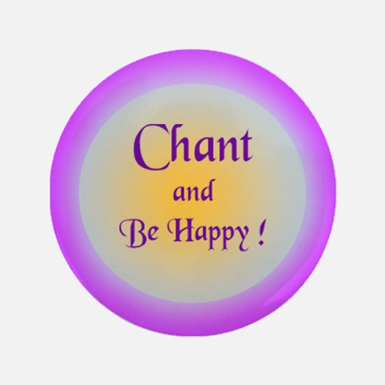 """""""Chant and Be Happy ! """" 3.5"""" Button"""