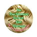 Tis The Season To Not Eat Ramen Ornament (Round)