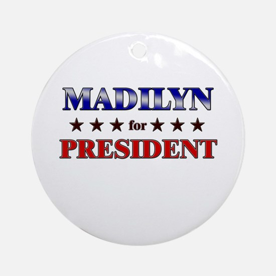 MADILYN for president Ornament (Round)