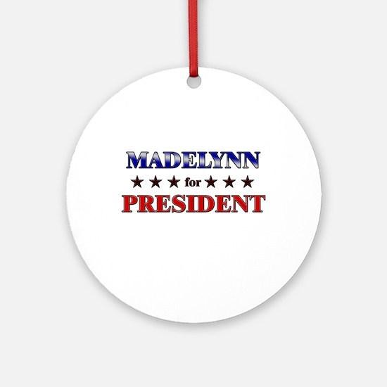 MADELYNN for president Ornament (Round)