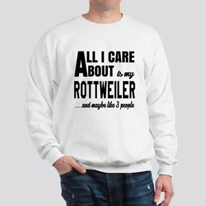 All I care about is my Rottweiler Dog Sweatshirt