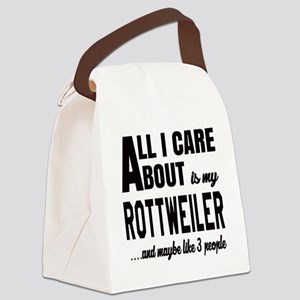 All I care about is my Rottweiler Canvas Lunch Bag