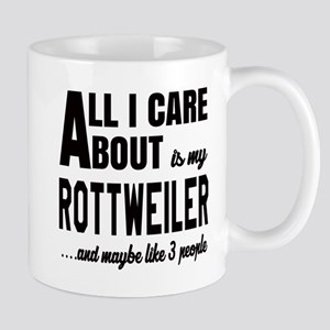 All I care about is my Rottweiler Dog Mug