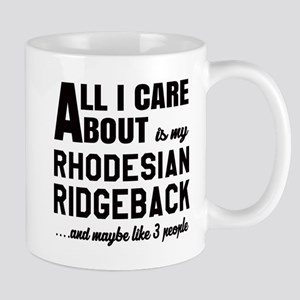 All I care about is my Rhodesian Ridgeb Mug
