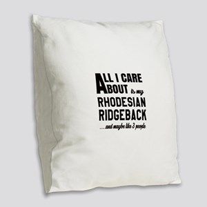 All I care about is my Rhodesi Burlap Throw Pillow