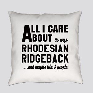 All I care about is my Rhodesian R Everyday Pillow