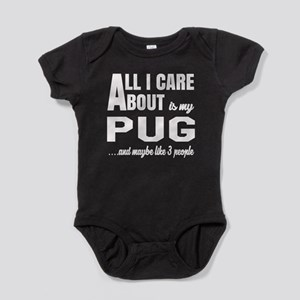 All I care about is my Pug Dog Baby Bodysuit