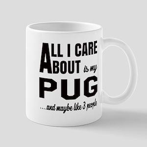 All I care about is my Pug Dog Mug