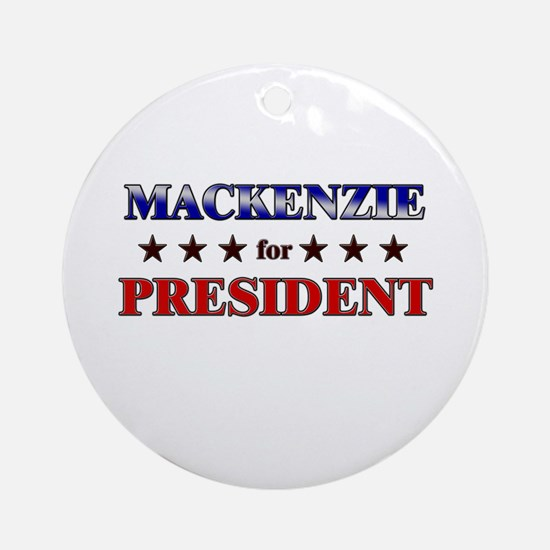 MACKENZIE for president Ornament (Round)