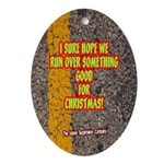 Run Over Something Good For Xmas Oval Ornament