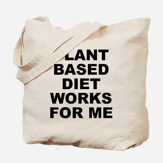Plant Based Diet Works For Me Tote Bag