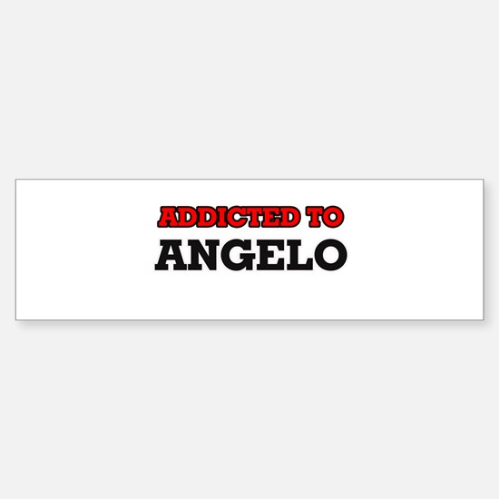 Addicted to Angelo Bumper Bumper Bumper Sticker