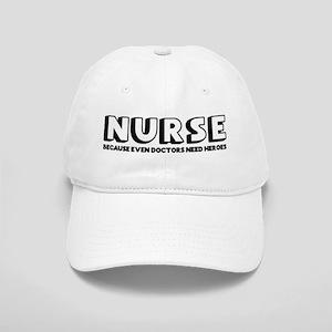 Nurse Because Even Doctors Need Heroes Cap