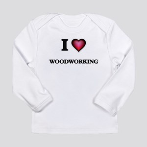 I Love Woodworking Long Sleeve T-Shirt
