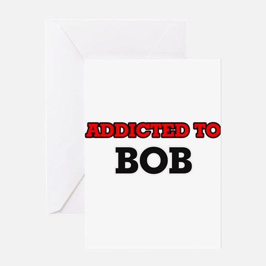 Addicted to Bob Greeting Cards