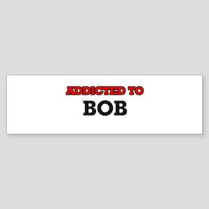 Addicted to Bob Bumper Sticker