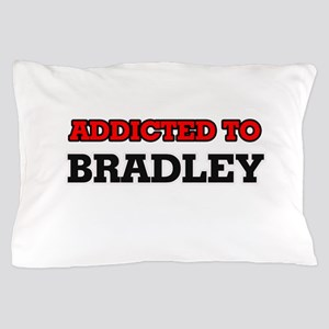 Addicted to Bradley Pillow Case