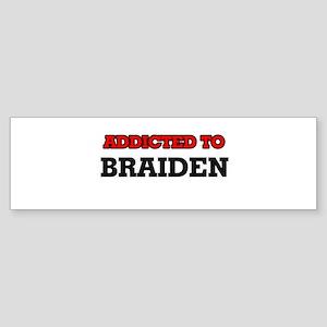Addicted to Braiden Bumper Sticker