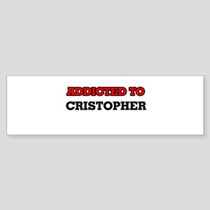 Addicted to Cristopher Bumper Sticker