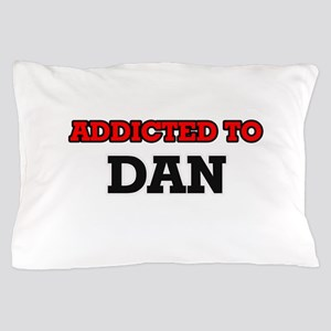 Addicted to Dan Pillow Case