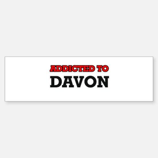 Addicted to Davon Bumper Bumper Bumper Sticker