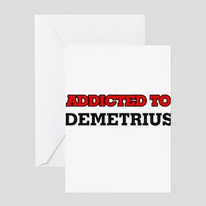 Addicted to Demetrius Greeting Cards