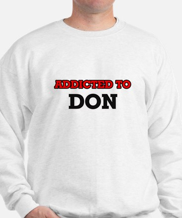 Addicted to Don Sweatshirt