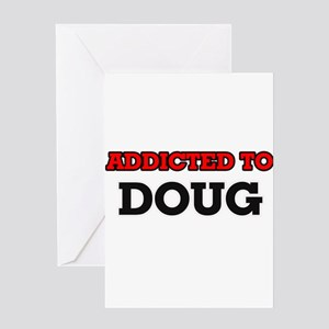 Addicted to Doug Greeting Cards