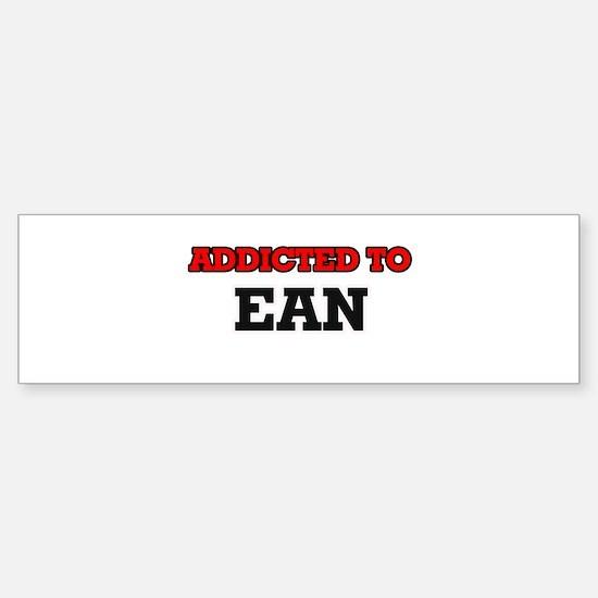 Addicted to Ean Bumper Bumper Bumper Sticker
