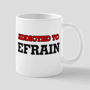 Addicted to Efrain Mugs