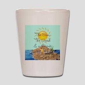 Sun, Sand, Drink in my hand Shot Glass