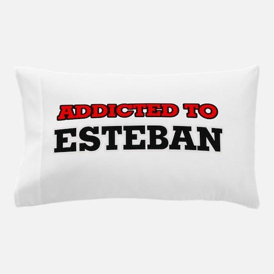 Addicted to Esteban Pillow Case